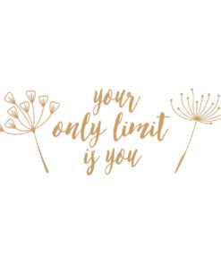 - your only limit is you - dein einziges Limit bist du - Wandtattoo